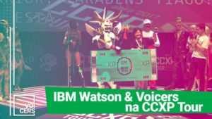 IBM Watson & Voicers na CCXP Tour
