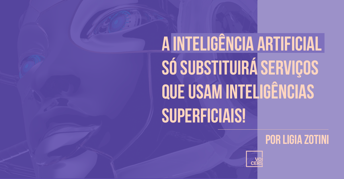A Inteligência Artificial só Substituirá Serviços que Usam Inteligências Superficiais! | por Ligia Zotini