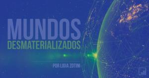 Você é um Desmaterializador de Mundos? | por Ligia Zotini