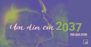 Um Dia em 2037 | por Ligia Zotini