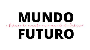 O MUNDO DO FUTURO X O FUTURO DO MUNDO