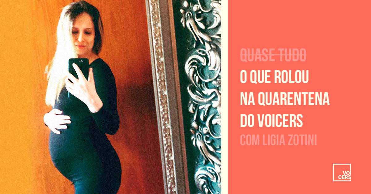 O Que Rolou na Quarentena do Voicers? com Ligia Zotini