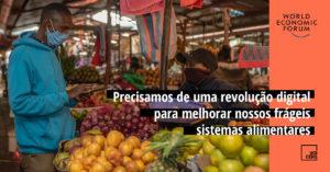 Precisamos de uma revolução digital para melhorar nossos frágeis sistemas alimentares