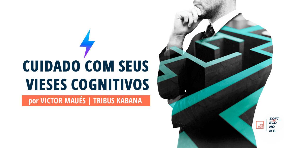 Cuidado com seus vieses cognitivos // por Victor Maués
