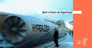 Qual o Futuro do Hyperloop?
