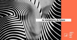As Inteligências do Futuro