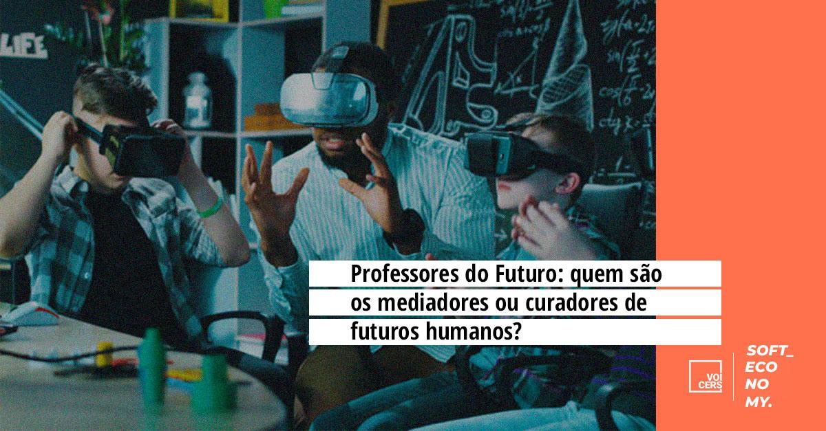 Professores do futuro: quem são os mediadores ou curadores de futuros humanos?