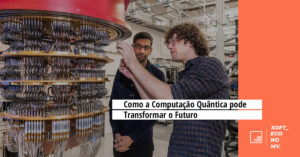 Como a Computação Quântica pode Transformar o Futuro