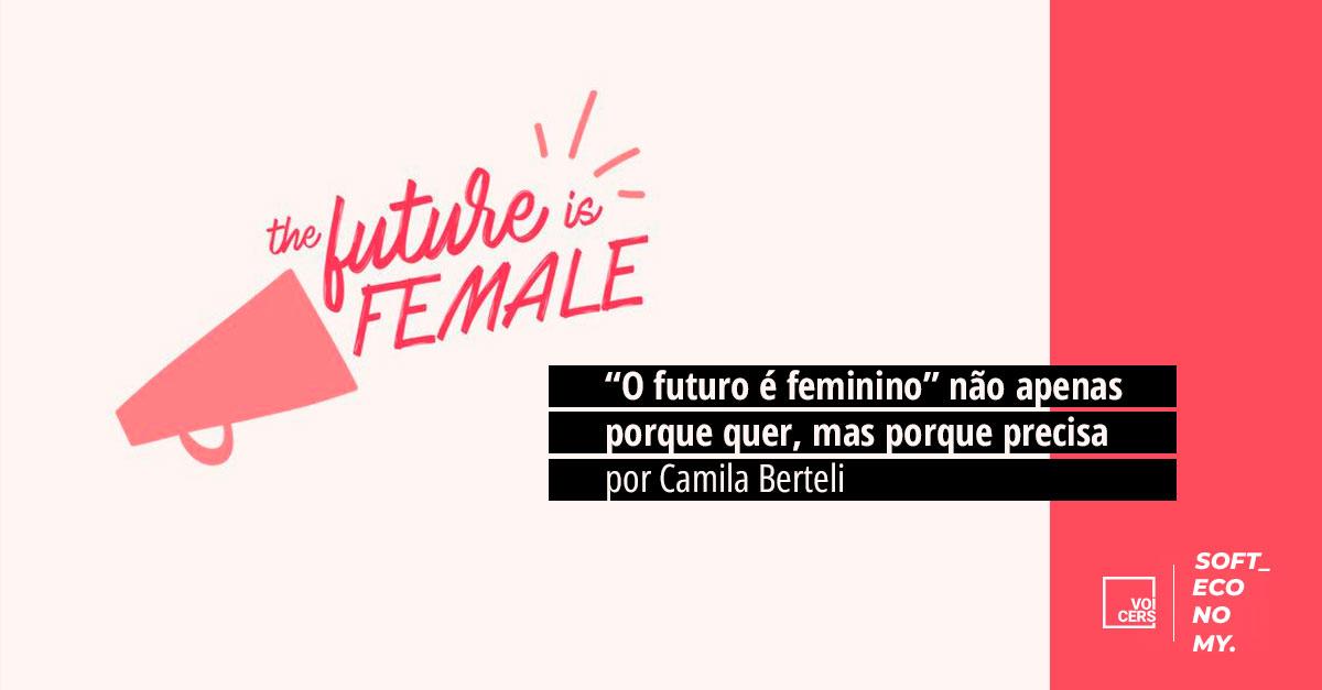 """""""O Futuro é Feminino"""" não apenas porque quer, mas porque precisa"""
