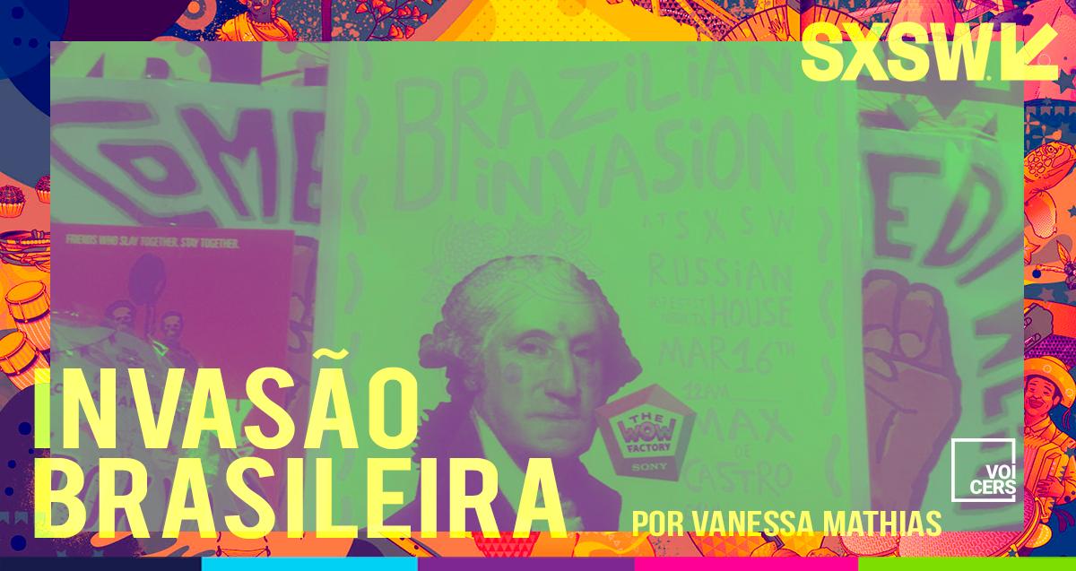 A Invasão Brasileira no SXSW