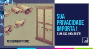 Sua Privacidade Importa! E Sim, Isso Ainda Existe
