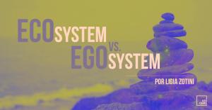 Eco System vs. Ego System