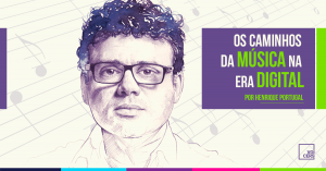 Os Caminhos da Música na Era Digital por Henrique Portugal