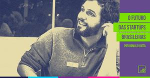 O Futuro das Startups Brasileiras por Rom Justa