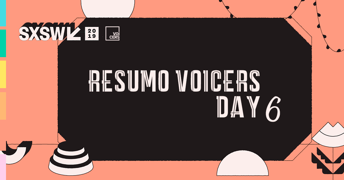 SXSW 2019 | Futuro da Realidade Virtual, Aumentada & Estendida | Day 6