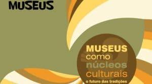 Dia Internacional do Museu traz O Futuro das Tradições como Tema