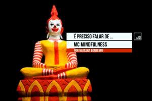 É preciso falar de McMindfulness | por Natasha Bontempi