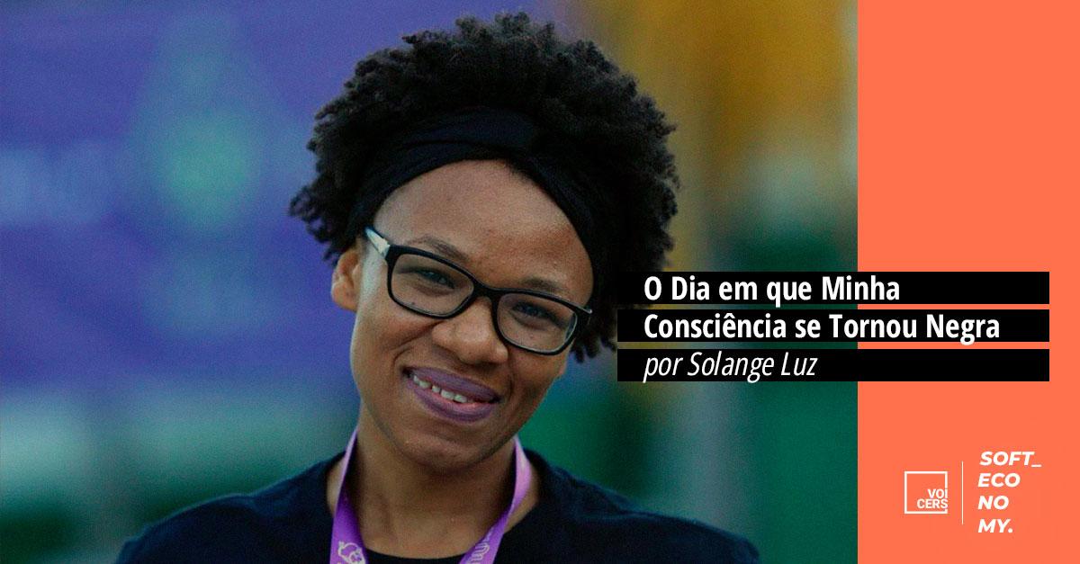 O Dia em que Minha Consciência se Tornou Negra // por Solange Luz