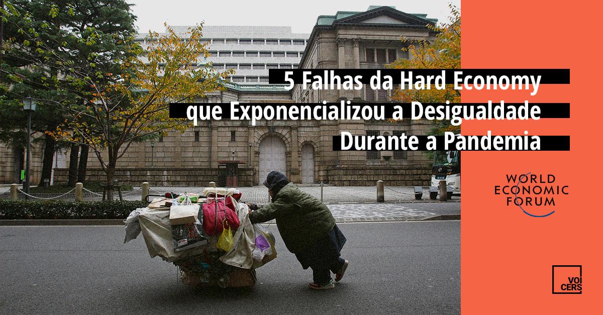 5 Falhas da Hard Economy que Exponencializou a Desigualdade Durante a Pandemia