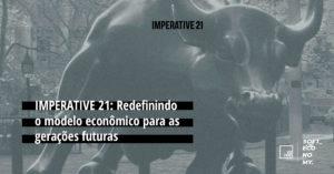 IMPERATIVE 21: Redefinindo o modelo econômico para as gerações futuras