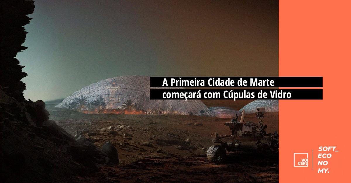 A Primeira Cidade de Marte Começará com Cúpulas de Vidro