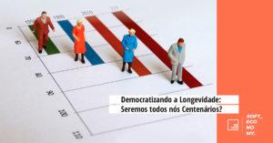 Democratizando a Longevidade: Seremos todos nós Centenários?